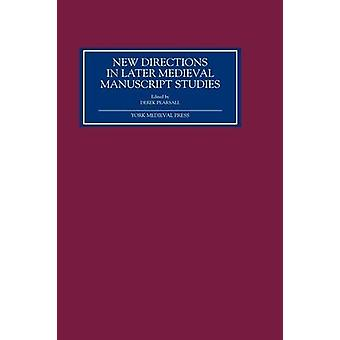 New Directions in Later Medieval Manuscript Stud - Essays from the 19