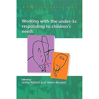 Working with the Under Threes: Responding to Children's Needs (Early Interactions)