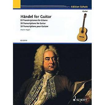 Handel for Guitar  33 Transkriptionen Fur Gitarre  33 Transcriptions for Guitar  33 Transcriptions Pour Guitare by Martin Hegel & By composer George Frideric Handel