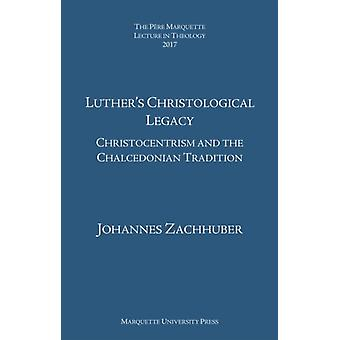 Luthers Christological Legacy by Zachhuber & Johannes