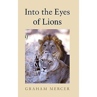 Into the Eyes of Lions by Mercer & Graham