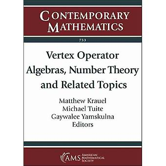 Vertex Operator Algebras Number Theory and Related Topics by Edited by Matthew Krauel & Edited by Michael Tuite & Edited by Gaywalee Yamskulna