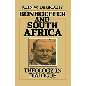 Bonhoeffer and South Africa - Theology in Dialogue by John W. De Gruch