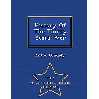 History of the Thirty Years' War - War College Series by Anton Gindel