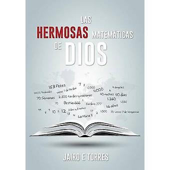 Las Hermosas Matematicas de Dios by Jairo E Torres - 9781498469067 Bo