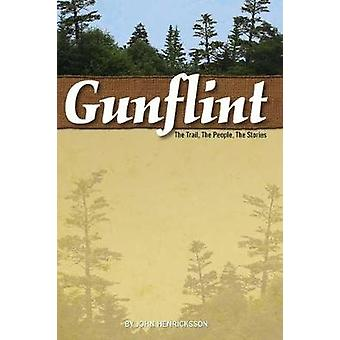 Gunflint - The Trail - the People - the Stories by John Henricksson -