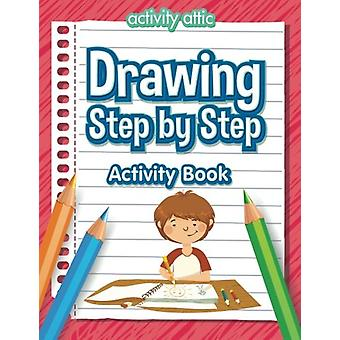 Drawing Step by Step Activity Book by Activity Attic Books - 97816832