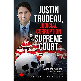 Justin Trudeau - Judicial Corruption and the Supreme Court of Canada -