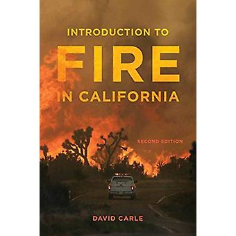 Introduction to Fire in California  Second Edition by David Carle