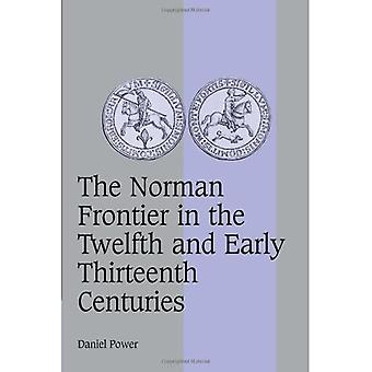 The Norman Frontier in the Twelfth and Early Thirteenth Centuries (Cambridge Studies in Medieval Life and Thought: Fourth Series)