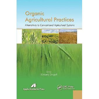 Organic Agricultural Practices Alternatives to Conventional Agricultural Systems