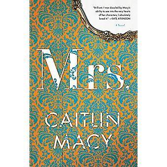 Mrs - ein Roman von Caitlin Macy - 9780316434157 Buch