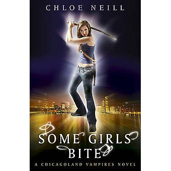 Some Girls Bite - A Chicagoland Vampires Novel by Chloe Neill - 978057