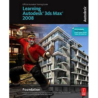 Learning Autodesk 3ds Max 2008 Foundation by Autodesk - 9780240809274
