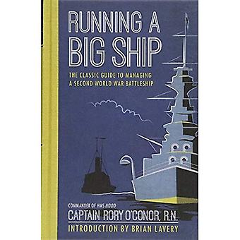 Running a Big Ship: The Classic Guide to Commanding� a Second World War Battleship