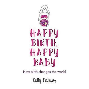 Une naissance heureuse, Happy Baby: Comment naissance change le monde