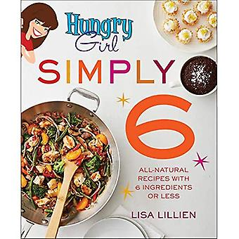 Hungry Girl Simply 6: All-Natural Recipes with Six Ingredients or Less