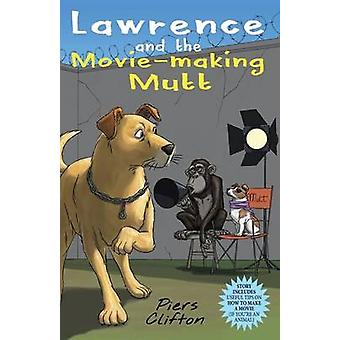 Lawrence and the MovieMaking Mutt by Clifton & Piers