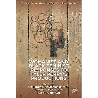 Womanist and Black Feminist Responses to Tyler Perrys Productions by ManigaultBryant & LeRhonda S.