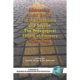 Addressing Social Issues in the Classroom and Beyond The Pedagogical Efforts of Pioneers in the Field PB by Totten & Samuel