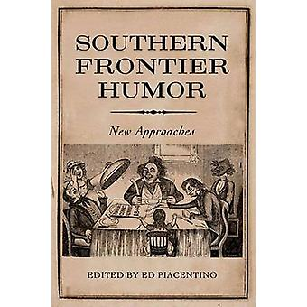Southern Frontier Humor New Approaches by Piacentino & Ed