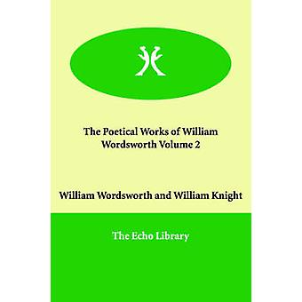 The Poetical Works of William Wordsworth Volume 2 by Wordsworth & William