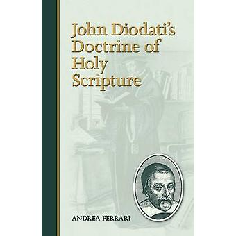 John Diodatis Doctrine of Holy Scripture by Ferrari & Andrea