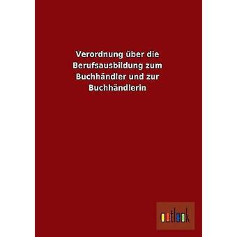 Verordnung Uber Die Berufsausbildung Zum Buchhandler Und Zur Buchhandlerin by Ohne Autor