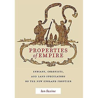 Properties of Empire: Indians, Colonists, and Land Speculators on the New England Frontier (Early� American Places)