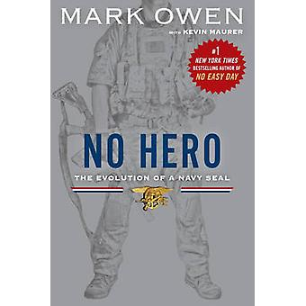 No Hero - The Evolution of a Navy Seal by Mark Owen - Kevin Maurer - 9