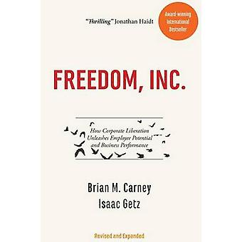Freedom - Inc. - How Corporate Liberation Unleashes Employee Potential