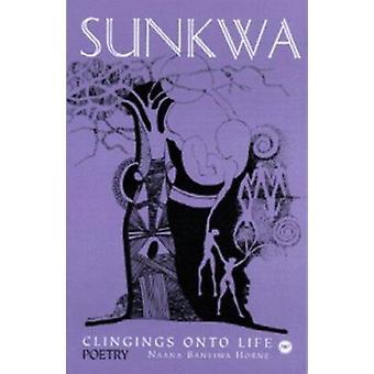 Sunkwa - Clinging on to Life by Naana Banyiwa Horne - 9780865437630 Bo