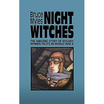 Night Witches - Untold Story of Soviet Women in Combat by Bruce Myles