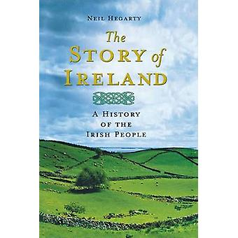The Story of Ireland - A History of the Irish People by Neil Hegarty -