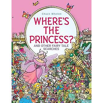 Where's the Princess? - And Other Fairy Tale Searches by Chuck Whelon