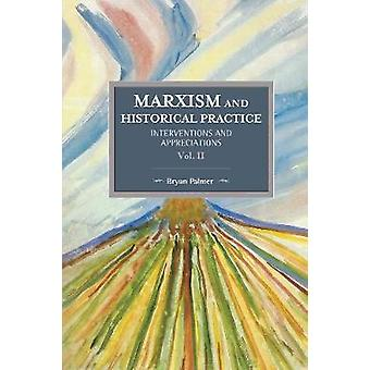 Marxism And Historical Practice - Interventions And Appreciations Volu