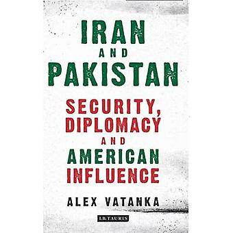 Iran and Pakistan - Security - Diplomacy and American Influence by Ale
