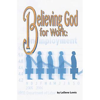 Believing God for Work by LeDene Lewis - 9781934155059 Book