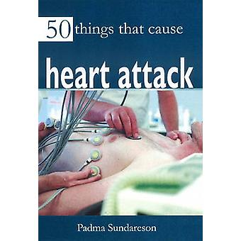 50 Things That Cause Heart Attack by Victoria Clayton - Padma Sundare