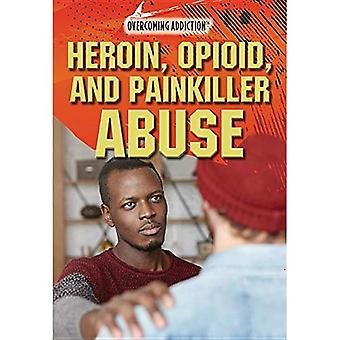 Heroin, Opioid, and Painkiller Abuse (Overcoming� Addiction)
