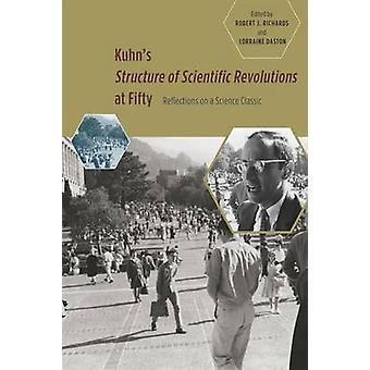 Kuhn's Structure of Scientific Revolutions at Fifty - Reflections on a
