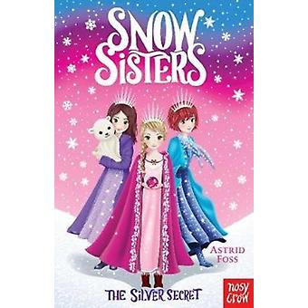 Snow Sisters The Silver Secret by Astrid Foss