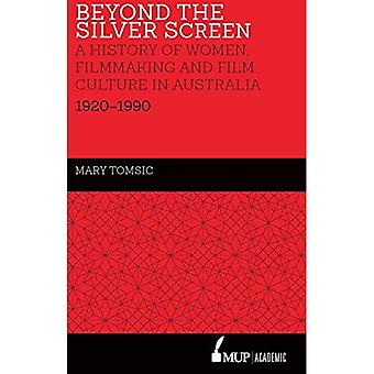 Beyond the Silver Screen: A History of Women, Filmmaking and Film Culture� in Australia 1920-1990