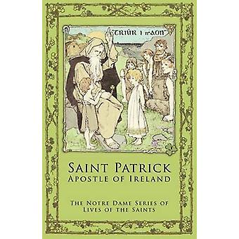 St. Patrick Apostle of Ireland by Notre Dame Series Lives of the Saints