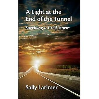 A Light at the End of the Tunnel Surviving a Grief Storm by Latimer & Sally