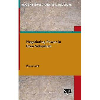Negotiating Power in EzraNehemiah by Laird & Donna