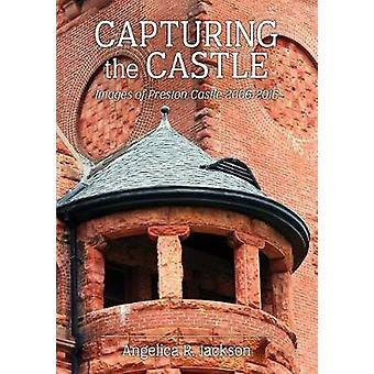 Capturing the Castle Images of Preston Castle 20062016 by Jackson & Angelica R.