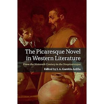 The Picaresque Novel in Western Literature by Garrido Ardila & J. A.