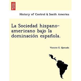 La Sociedad hispanoamericano bajo la dominacion espanola. by Quesada & Vicente G.