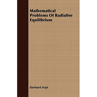 Mathematical Problems Of Radiative Equilibrium by Hopf & Eberhard